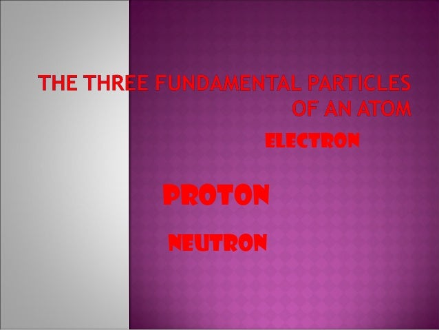 The three subatomic particles
