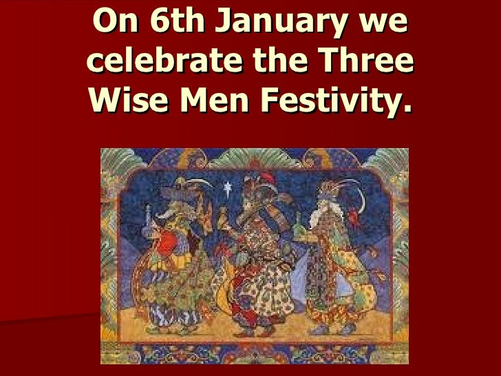On 6th January we celebrate the Three Wise Men Festivity.