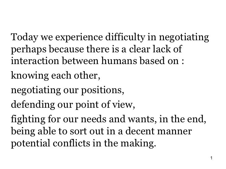 Today we experience difficulty in negotiatingperhaps because there is a clear lack ofinteraction between humans based on :...