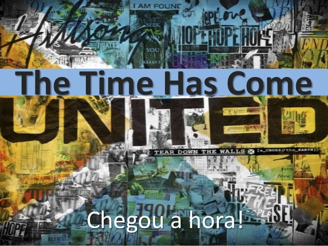 The Time Has Come  Chegou a hora!
