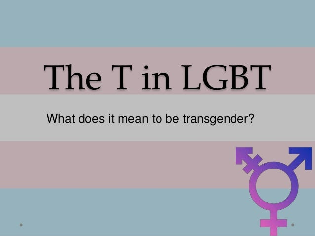 The T in LGBTWhat does it mean to be transgender?