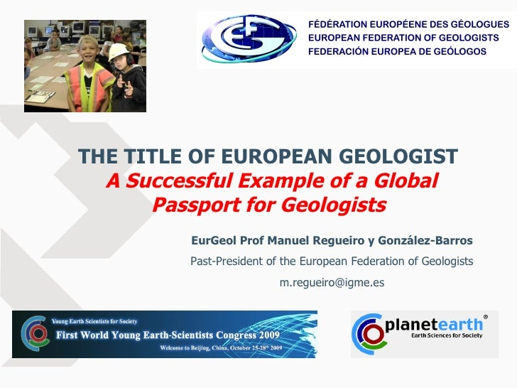 THE TITLE OF EUROPEAN GEOLOGIST   A Successful Example of a Global Passport for Geologists EurGeol Prof Manuel Regueiro y ...