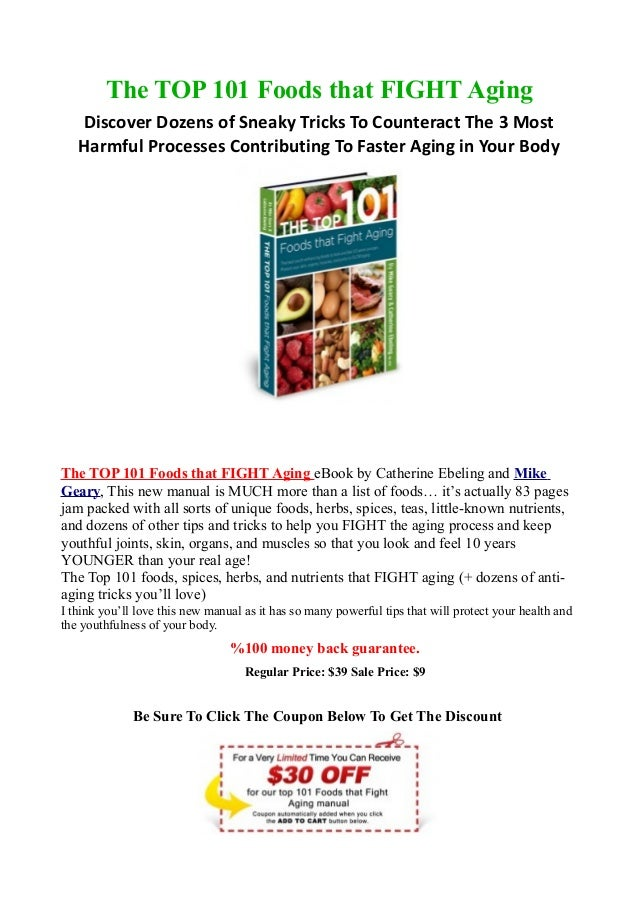 The TOP 101 Foods that FIGHT Aging   Discover Dozens of Sneaky Tricks To Counteract The 3 Most   Harmful Processes Contrib...