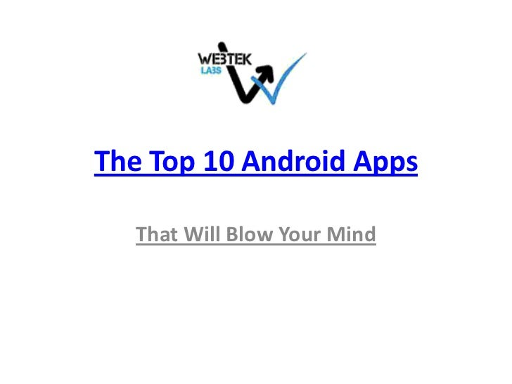 The Top 10 Android Apps  That Will Blow Your Mind