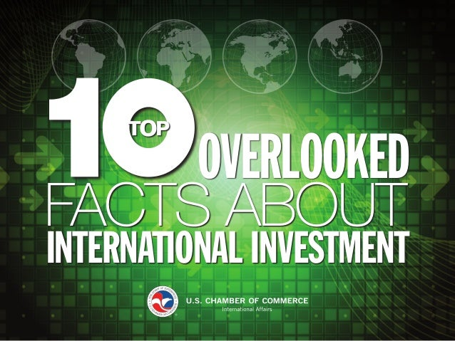 Top Ten Overlooked Facts About International Investment 1 OVERLOOKED INTERNATIONAL INVESTMENT FACTS ABOUT