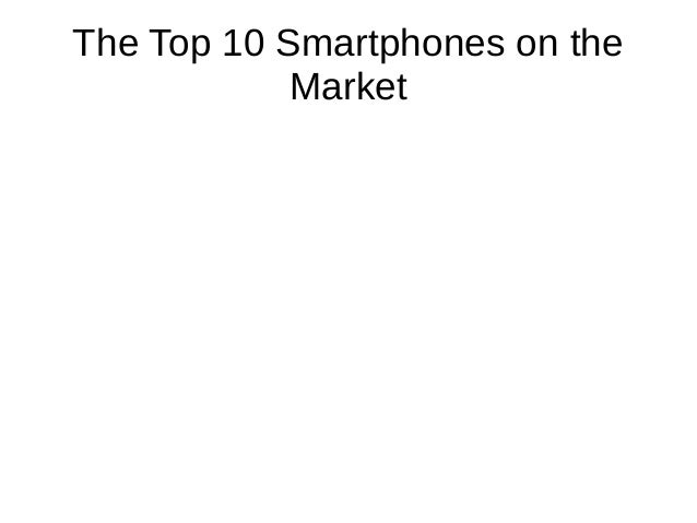 The top 10 smartphones on the market