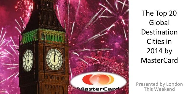 The Top 20 Global Destination Cities in 2014 by MasterCard Presented by London This Weekend