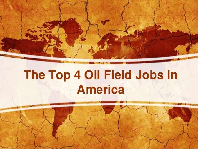 The Top 4 Oil Field Jobs In America