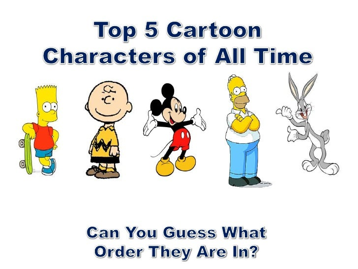 Cartoon 5 Characters : The top cartoon characters of all time