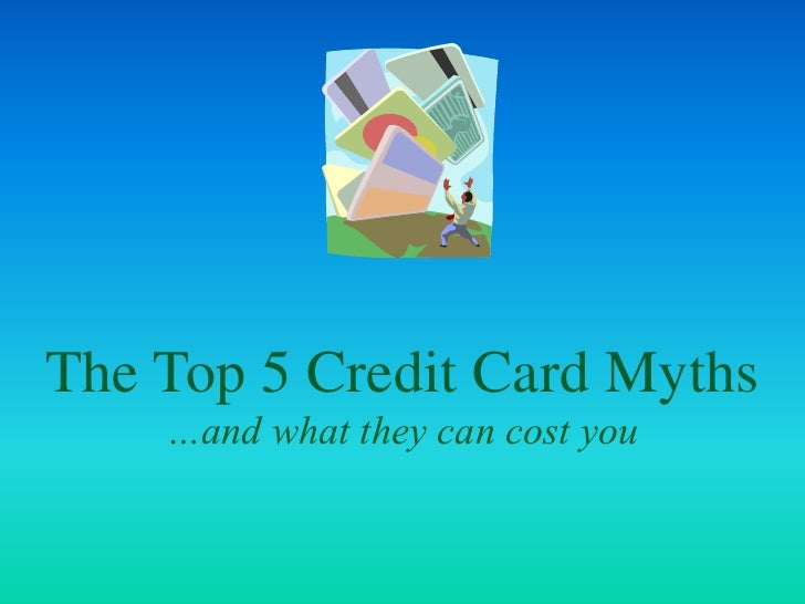 The Top 5 Credit Card Myths…and what they can cost you<br />