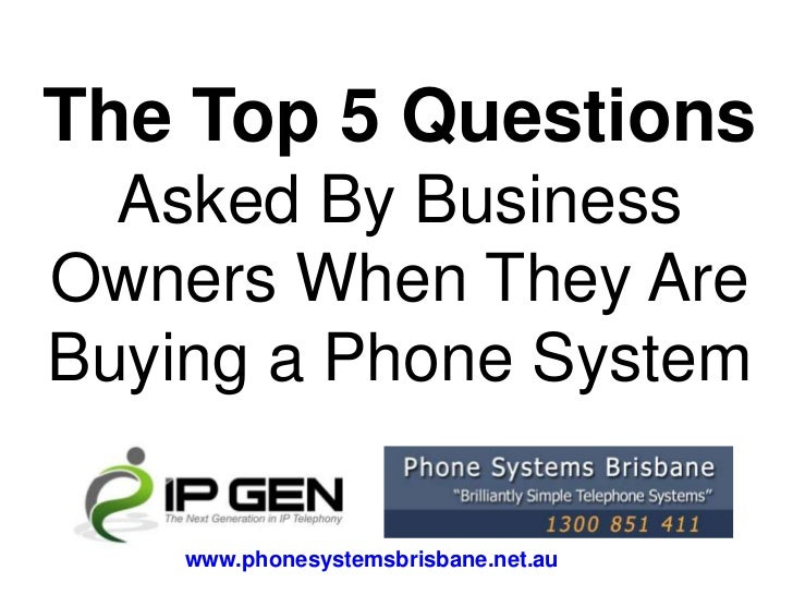 The Top 5 Questions  Asked By BusinessOwners When They AreBuying a Phone System    www.phonesystemsbrisbane.net.au