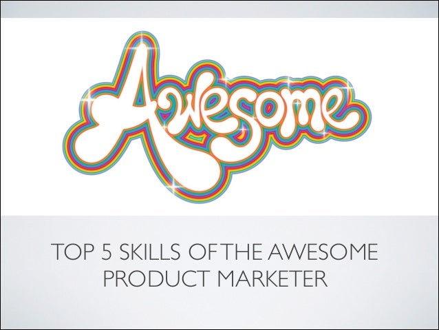 TOP 5 SKILLS OF THE AWESOME PRODUCT MARKETER