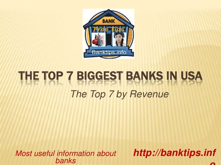 The top 7 biggest banks in usa<br />The Top 7 by Revenue<br />http://banktips.info<br />Most useful information about bank...