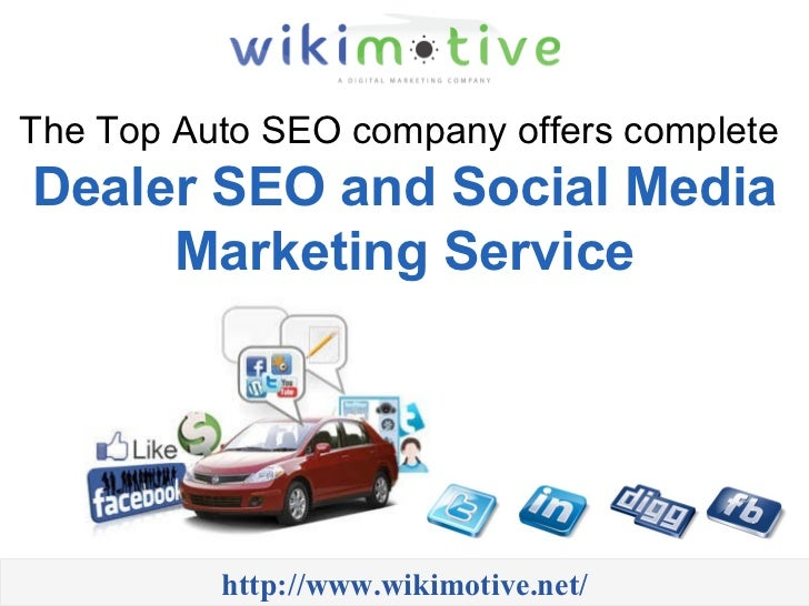 The Top Auto SEO company offers complete  Dealer SEO and Social Media Marketing Service http://www.wikimotive.net/