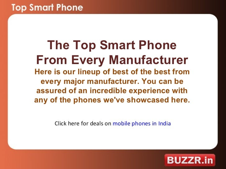 The Top Smart Phone From Every Manufacturer Here is our lineup of best of the best from every major manufacturer. You can ...