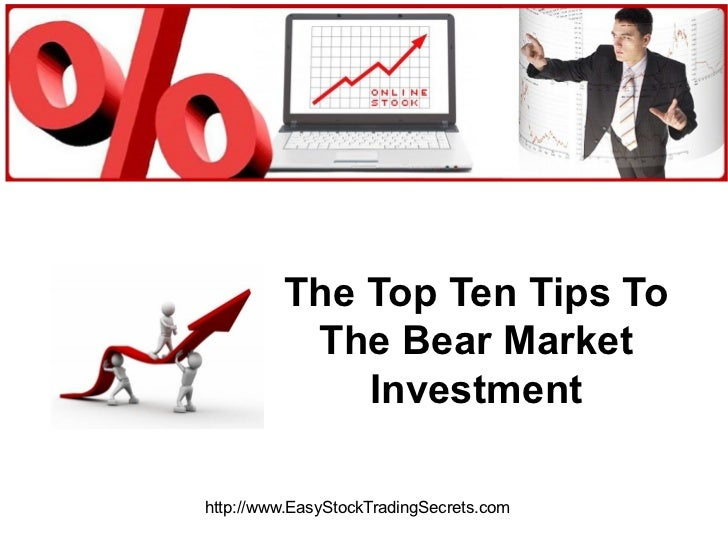 The Top Ten Tips To The Bear Market Investment http://www.EasyStockTradingSecrets.com