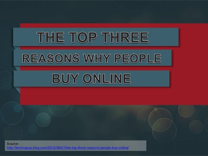 Source:http://technopop.blog.com/2012/09/21/the-top-three-reasons-people-buy-online/