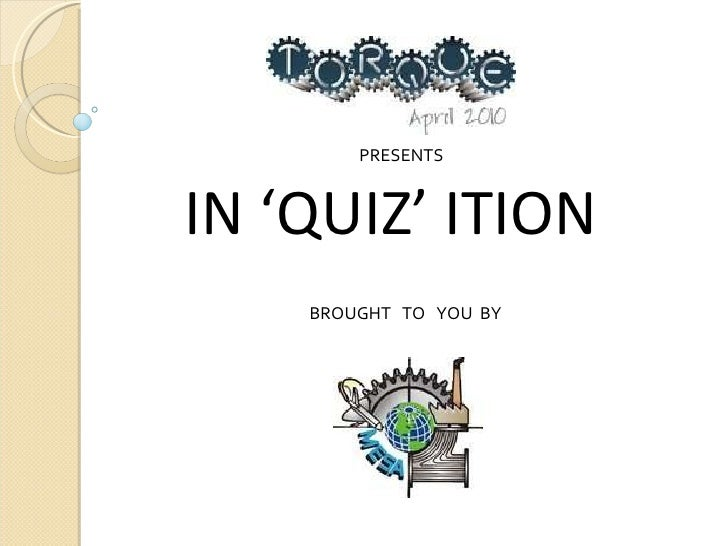 IN 'QUIZ' ITION PRESENTS BROUGHT  TO  YOU  BY