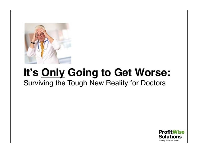 It's Only Going to Get Worse: Surviving the Tough New Reality for Doctors  ProfitWise Solutions Getting You Paid Faster