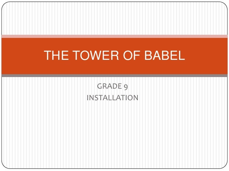 THE TOWER OF BABEL<br />GRADE 9 <br />INSTALLATION<br />