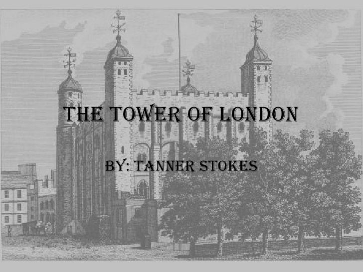 The Tower of London<br />By: Tanner Stokes<br />