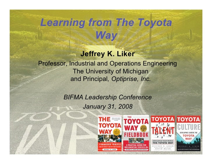 Learning from The Toyota           Way              Jeffrey K. LikerProfessor, Industrial and Operations Engineering      ...