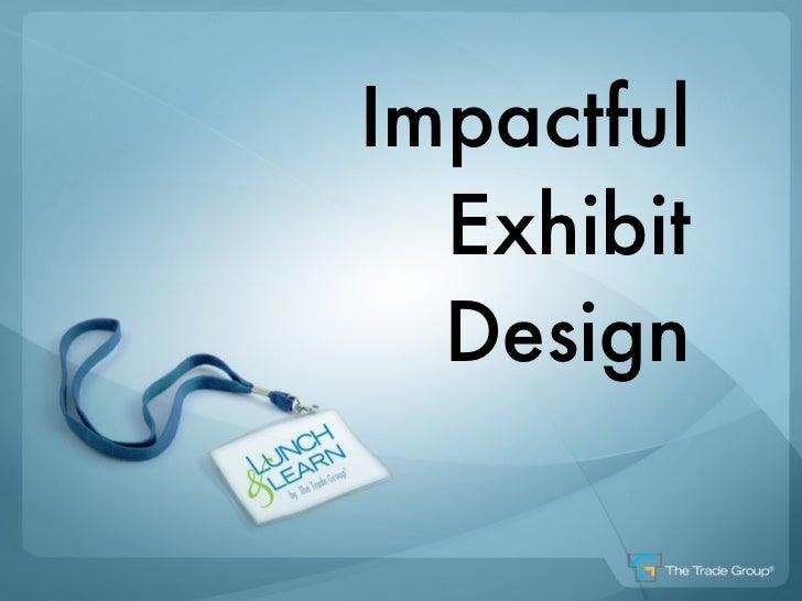 Impactful  Exhibit  Design