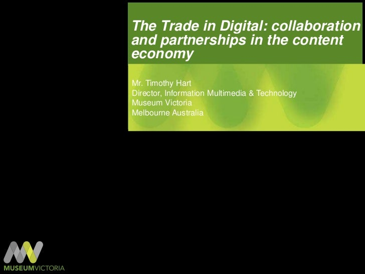 The Trade in Digital: collaboration and partnerships in the content economy<br />Mr. Timothy Hart<br />Director, Informati...