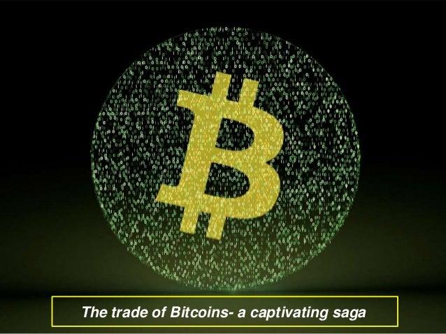 The trade of bitcoins  a captivating saga