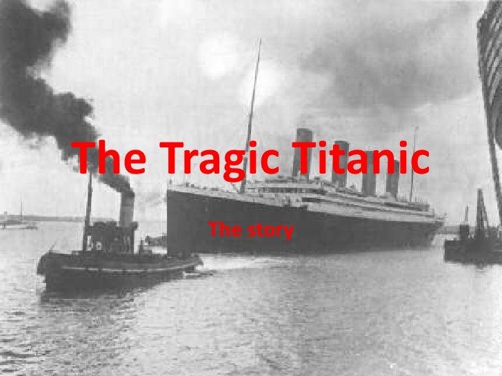 The Tragic Titanic<br />The story<br />