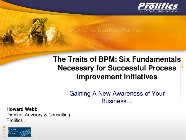 The Traits of BPM: Six Fundamentals Necessary for Successful Process Improvement Initiatives Gaining A New Awareness of Yo...