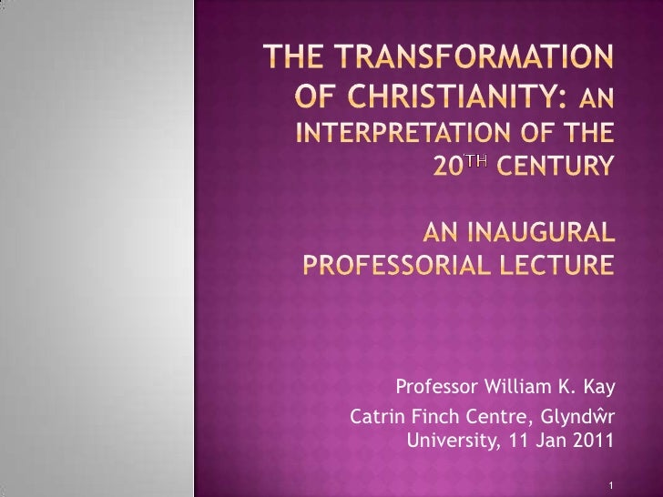 The Transformation of Christianity: an interpretation of the 20th CenturyAn Inaugural Professorial Lecture<br />Professo...