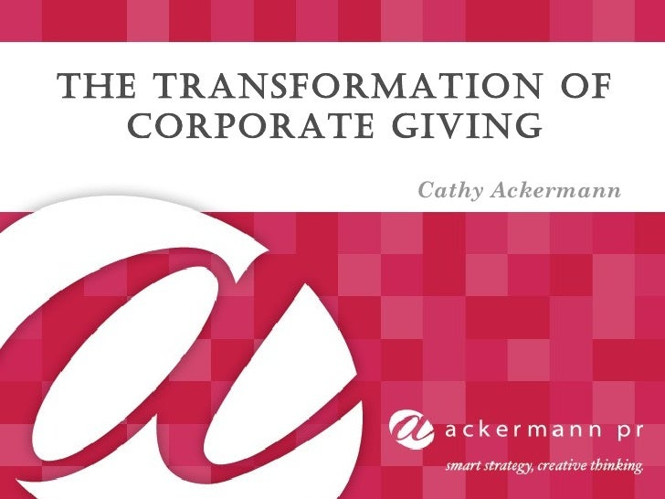 The Transformation of Corporate Giving Cathy Ackermann