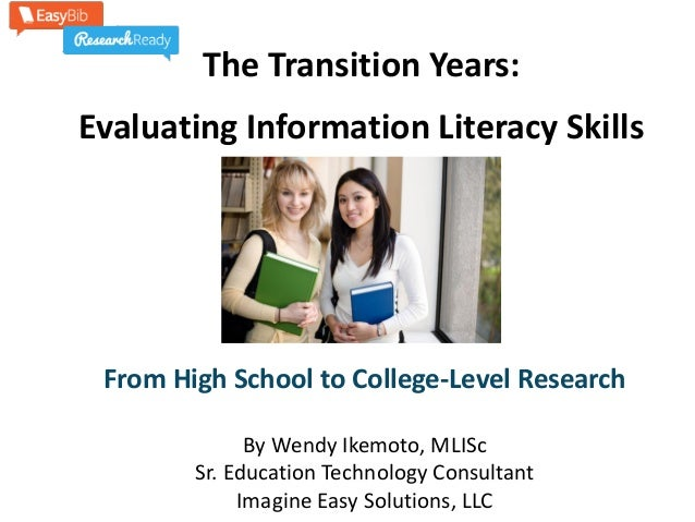 The Transition Years: Evaluating Information Literacy Skills From High School to College-Level Research By Wendy Ikemoto, ...