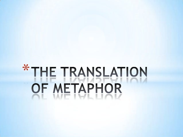 translation of image in metaphor Here are two verses that will show the diffrent ways different translations handle metaphors.