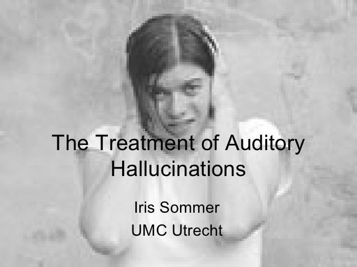 The Treatment of Auditory     Hallucinations       Iris Sommer       UMC Utrecht