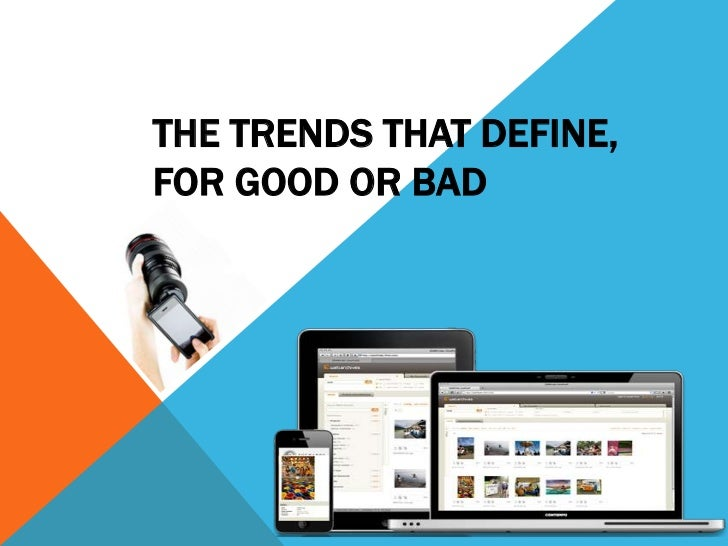 The trends that define for good or bad