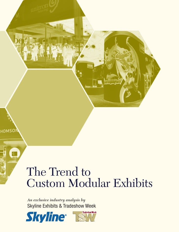 The Trend to Custom Modular Exhibits An exclusive industry analysis by Skyline Exhibits & Tradeshow Week