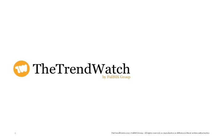 TheTrendWatch              by FullSIX Group     1                 TheTrendWatch.com © FullSIX Group - All rights reserved,...