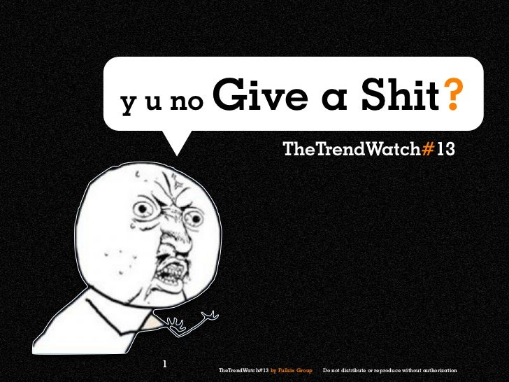 y u no Give                               a Shit?                            TheTrendWatch#13  1   TheTrendWatch#13 by Ful...
