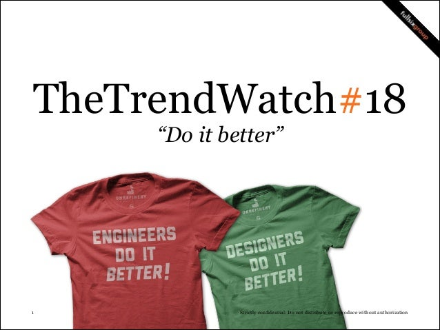 "!1 Strictly confidential: Do not distribute or reproduce without authorization TheTrendWatch#18 ""Do it better"""