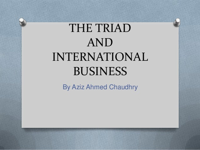 THE TRIAD      ANDINTERNATIONAL    BUSINESS By Aziz Ahmed Chaudhry