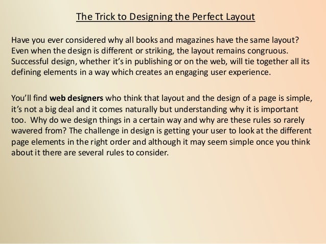 The Trick to Designing the Perfect Layout Have you ever considered why all books and magazines have the same layout? Even ...