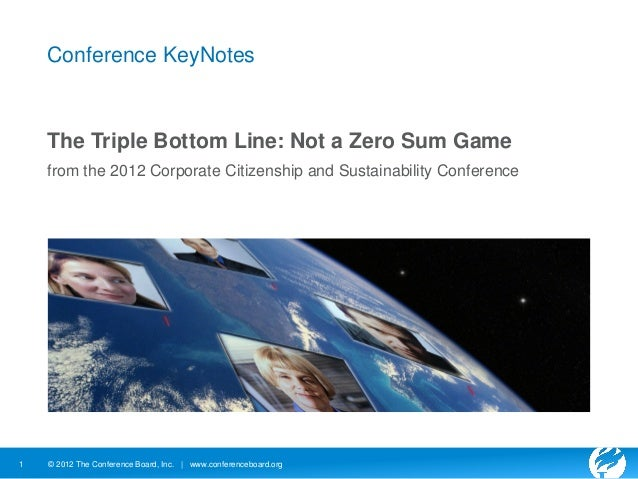 Conference KeyNotes    The Triple Bottom Line: Not a Zero Sum Game    from the 2012 Corporate Citizenship and Sustainabili...