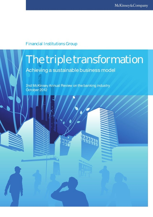 Financial Institutions GroupThe triple transformationAchieving a sustainable business model2nd McKinsey Annual Review on t...