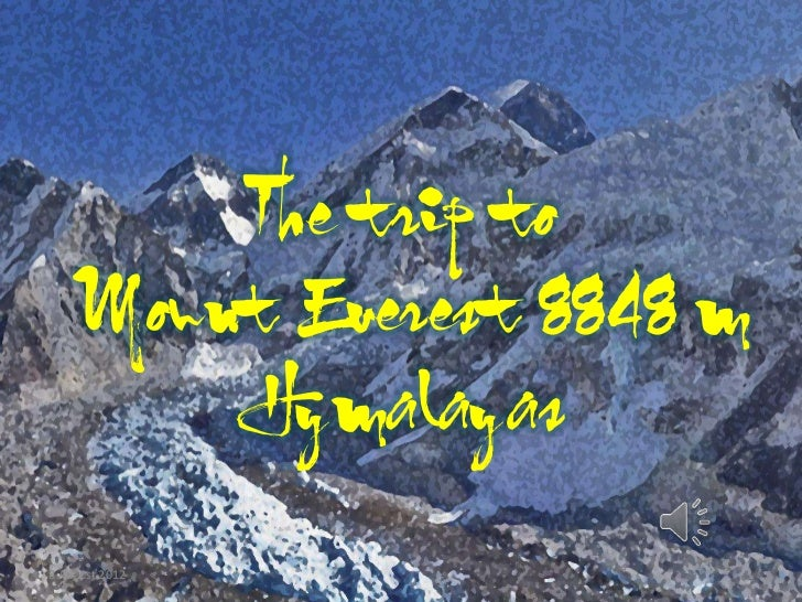 The trip to Mount Everest 8848 m       The trip to          Hymalayas   Mount Everest 8848 m           Nepal       Hymalay...
