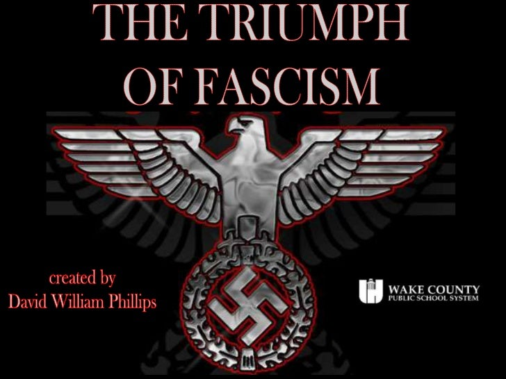 THE TRIUMPH<br />OF FASCISM<br />created by<br />David William Phillips<br />