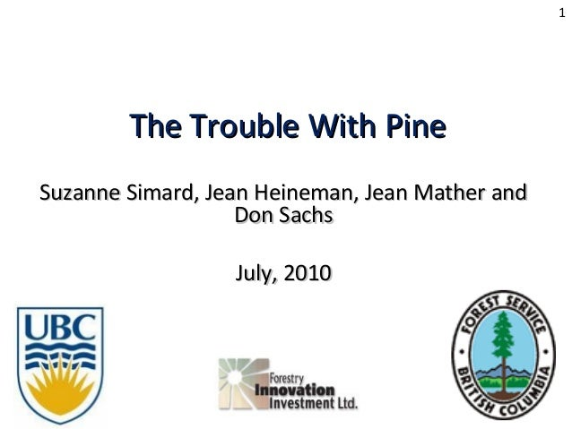 The Trouble With PineThe Trouble With Pine Suzanne Simard, Jean Heineman, Jean Mather andSuzanne Simard, Jean Heineman, Je...