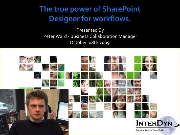 <ul><li>Presented By </li></ul><ul><li>Peter Ward - Business Collaboration Manager  </li></ul><ul><li>October  08th 2009  ...