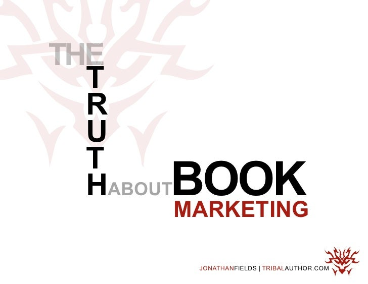 THE   T   R   U   T   HABOUTBOOK      MARKETING         JONATHANFIELDS | TRIBALAUTHOR.COM